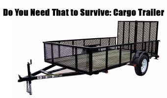 Do You Need That to Survive: Cargo Trailer