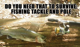 Do You Need That to Survive: Fishing Tackle and Pole
