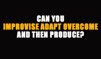 Can You Improvise Adapt Overcome and Then Produce?