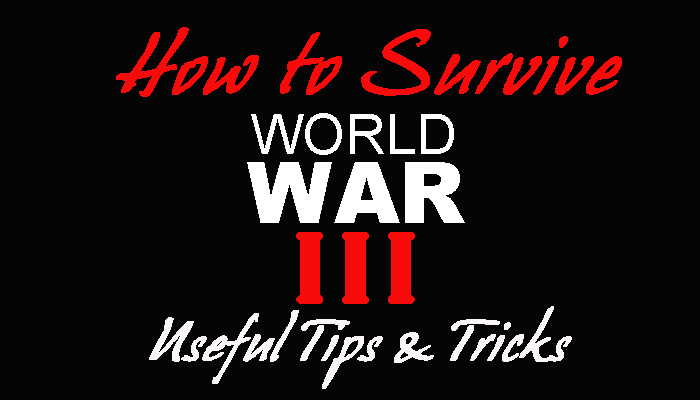 How to Survive World War 3: Useful Tips & Tricks
