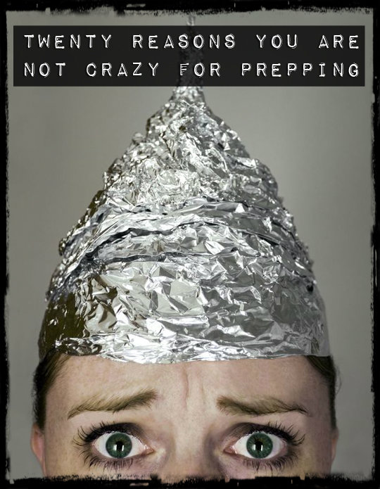 20 Reasons You Are Not Crazy For Prepping