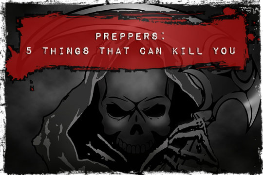 Preppers: 5 Things That Can Kill You