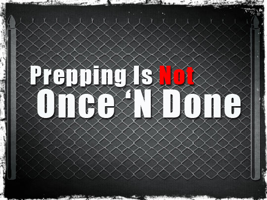Prepping Is Not Once 'N Done