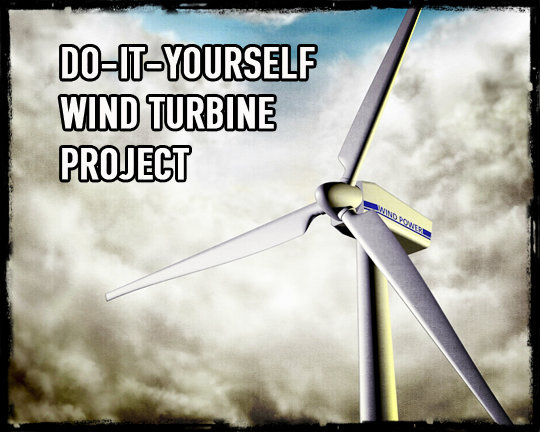 Do-It-Yourself Wind Turbine Project