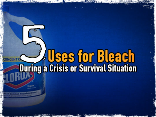 5 Uses for Bleach During a Crisis or Survival Situation