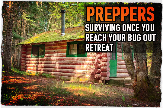 Shtf Bug Out Cabin : Preppers surviving once you reach your bug out retreat