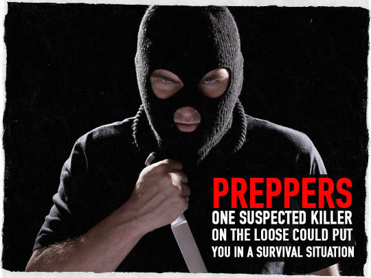 Preppers: One Suspected Killer on the Loose Could Put You in a Survival Situation