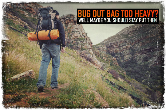 Bug Out Bag Too Heavy? Well Maybe You Should Stay Put Then.