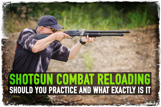 Shotgun Combat Reloading: Should You Practice and What Exactly is It?