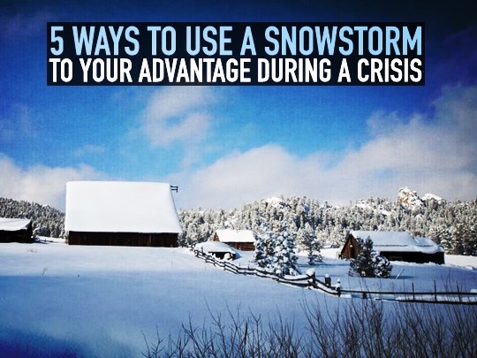 5 Ways to Use a Snowstorm to Your Advantage During a Crisis