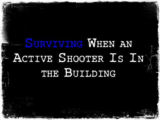 Surviving When an Active Shooter Is In the Building