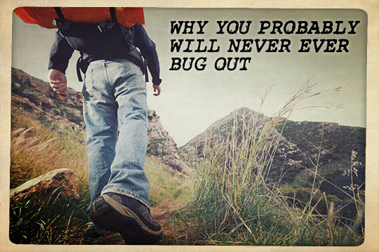 Why You Probably Will Never Ever Bug Out