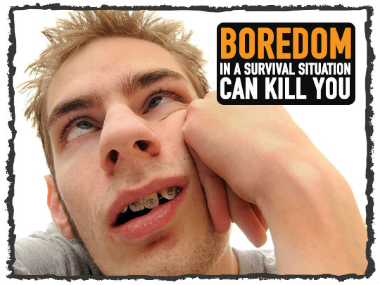 Boredom in a Survival Situation Can Kill You