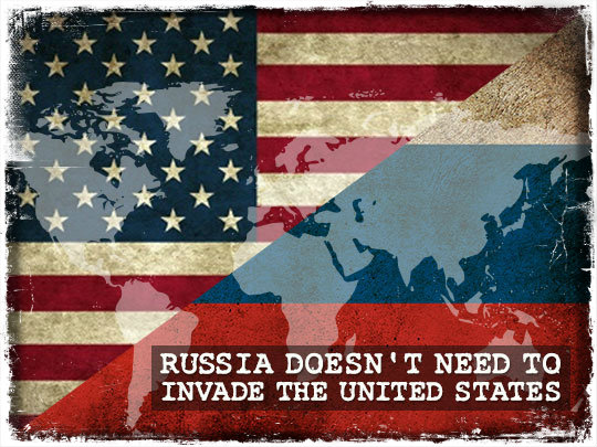 Russia Doesn't Need To Invade the United States