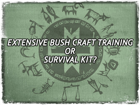 Extensive Bush Craft Training or Survival Kit?