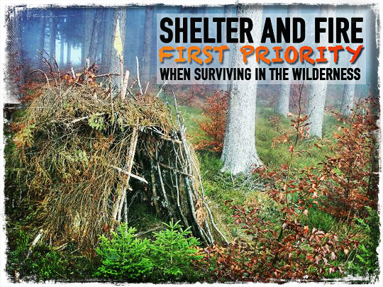 Shelter and Fire: First Priority When Surviving in The Wilderness