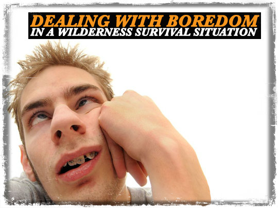 Dealing with Boredom in a Wilderness Survival Situation
