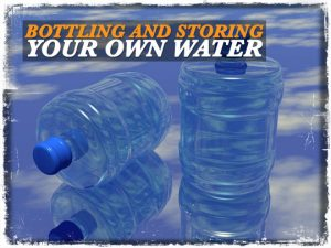 Bottling Storing Your Own Water