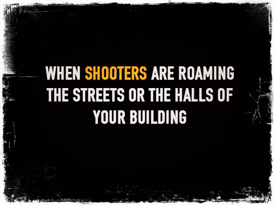 When Shooters Are Roaming the Streets or the halls of Your Building