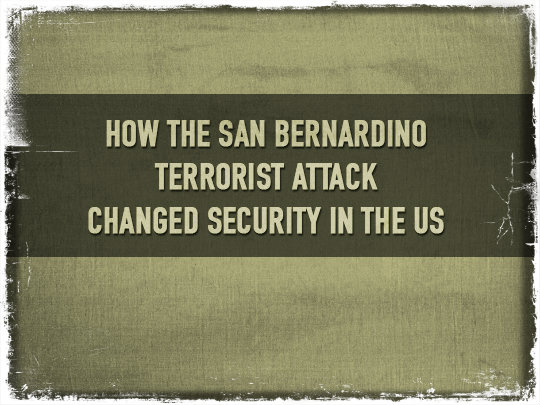 How The San Bernardino Terrorist Attack Changed Security In the US