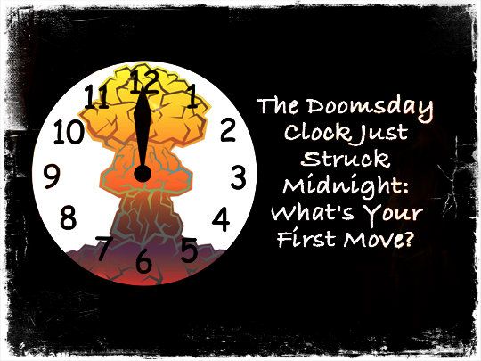 The Doomsday Clock Just Struck Midnight: What's Your First Move?