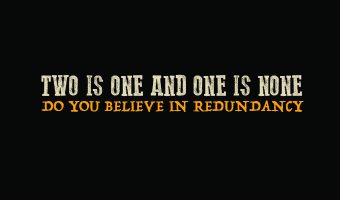 Two Is One and One Is None: Do You Believe In Redundancy