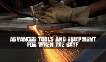 Advanced Tools and Equipment For When the SHTF
