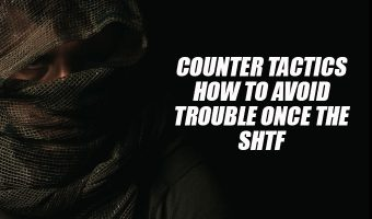 Counter Tactics How to Avoid Trouble Once the SHTF