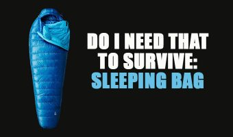 Do I Need That to Survive: Sleeping Bag